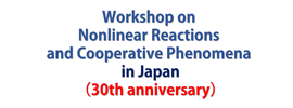 Workshop on Nonlinear Reactions and Cooperative Phenomena (NRCP) in Japan
